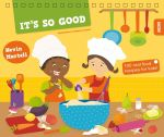 It's So Good : 100 Real Food Recipes for Kids - Nevin Martell