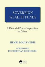 Sovereign Wealth Funds : A Financial Power Impervious to Crisis - Henri Louis Vedie