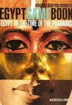 Egypt Game Book : The Story of  Egypt of the Pharoahs - Berenice Geoffroy-Schneiter