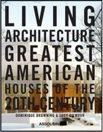 Living Architecture : Greatest American Houses of the 20th Century - Dominique Browning