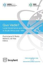 Quo Vadis : Local Governance and Development in South Africa Since 1994 - Purshottama Sivanarain Reddy