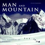 Man And Mountain : The Pioneers Of Everest
