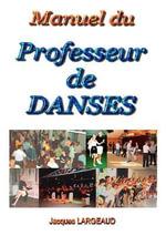 Manuel Du Professeur de Danses - Jacques Largeaud