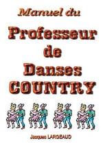 Manuel Du Professeur de Danses Country - Jacques Largeaud