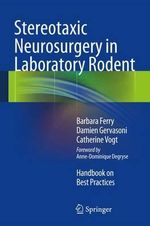 Stereotaxic Neurosurgery in Laboratory Rodent : Handbook on Best Practices - Barbara Ferry