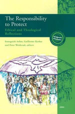 Responsibility to Protect : Ethical and Theological Reflections