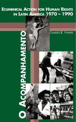 O Acompanhamento : Ecumenical Action for Human Rights in Latin America 1970-1990 - Charles R. Harper