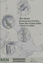 The Global Environment Facility from Rio to New Delhi : A Guide for NGOs - Stanley W. Burgiel