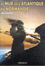 Le Mur de L'Atlantique En Normandie - Alain Chazette