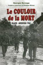 Le Couloir De La Mort : Falaise-Argentan 1944 - Georges Bernage