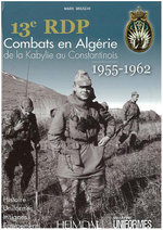 13eme RDP : Fighting in Algeria (1955-1962) from Kabylia to Constantine - Mark Bruschi