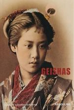 Geishas : India China Japan - Berenice Geoffroy-Schneiter