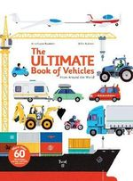 The Ultimate Book of Vehicles : From Around the World - Didier Balicevic