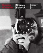 Stanley Kubrick : Masters of Cinema Series - Bill Krohn