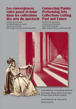Les Convergences Entre Passe et Futur dans les Collections des Arts du Spectacle Connecting Points: Performing Arts Collections Uniting Past and Future : Congres de Munich Munich Congress