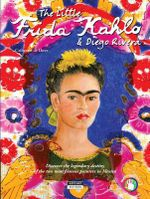 The Little Frida Kahlo & Diego Rivera : Discover the legendary destiny of the two most famous painters in Mexico - Catherine de Duve