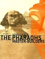 The Pharaohs : Master-Builders