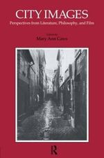 City Images : Perspectives from Literature, Philosophy, and Film - Mary Ann Caws