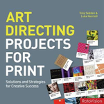 Art Directing Print Projects : Solutions and Strategies For Creative Success - Tony Seddon
