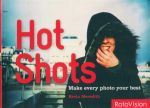 Hot Shots : Make Every Photo Your Best - Kevin Meredith