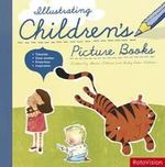 Illustrating Children's Picture Books : Tutorials. Case Studies. Know How. Inspiration - Steven Withrow