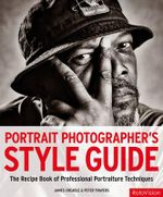 Portrait Photographer's Style Guide : A Recipe Book of Professional Portraiture Techniques - James Cheadle