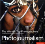 Photojournalism : The World's Top Photographers and the Stories Behind Their Greatest Images - Andy Steel