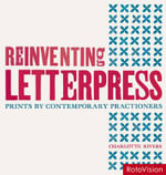 Reinventing Letterpress : Prints by Contemporary Practitioners - Charlotte Rivers