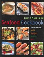 Seafood Cookbook (The) : 200 Recipes for Sushi, Shellfish, Mollusks & Fish