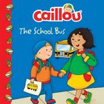 Caillou : The School Bus - Marion Johnson