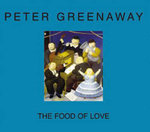 Peter Greenaway - the Food of Love : The Food of Love - Peter Greenaway