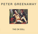 Peter Greenaway - the Ok Doll : The Ok Doll - Peter Greenaway