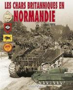 Les Chars Britanniques En Normandie - Ludovic Fortin