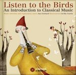 Listen to the Birds : An Introduction to Classical Music - Ana Gerhard