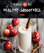 World's 60 Best Healthy Smoothies... Period. : World's 60 Best Collection - Veronique Paradis