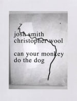 Josh Smith/Christopher Wool : Can Your Monkey Do the Dog - Christopher Wool