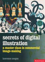Secrets of Digital Illustration : A Master Class in Commercial Image-Making - Lawrence Zeegan