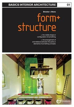 Basics Interior Architecture 01: Form and Structure : the Organisation of Interior Space - Graeme Brooker