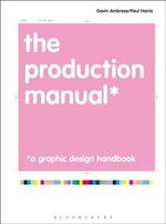 The Production Manual : A Graphic Design Handbook - Gavin Ambrose