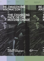 Re-Imagining Animation : The Changing Face of the Moving Image - Paul Wells
