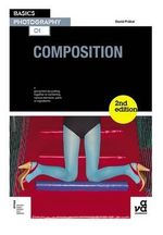 Basics Photography : Composition 2nd Edition - David Prakel