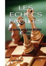 Les Echecs Faciles : 30 Lecons Pour Bien Debuter - Alain Benlolo