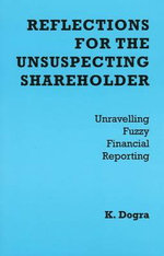 Reflections for the Unsuspecting Shareholder : Unravelling Fuzzy Financial Reporting - Kenneth Dogra