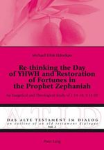 Re-thinking the Day of YHWH and Restoration of Fortunes in the Prophet Zephaniah : An Exegetical and Theological Study of 1:14-18; 3:14-20 - Michael Ufok Udoekpo