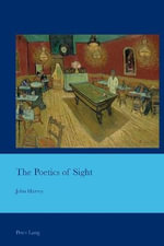 The Poetics of Sight : Cultural Interactions: Studies in the Relationship Between the Arts - John Harvey