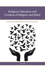Religious Education and Freedom of Religion and Belief : Religion, Education and Values