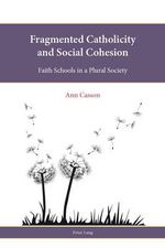 Fragmented Catholicity and Social Cohesion : Faith Schools in a Plural Society - Ann Casson