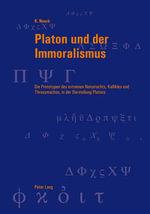 Platon Und Der Immoralismus : Die Prototypen Des Extremen Naturrechts, Kallikles Und Thrasymachos, in Der Darstellung Platons - K Noack