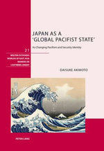 Japan as a 'Global Pacifist State' : Its Changing Pacifism and Security Identity - Akimoto Daisuke