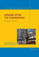 Ukraine After the Euromaidan : Challenges and Hopes